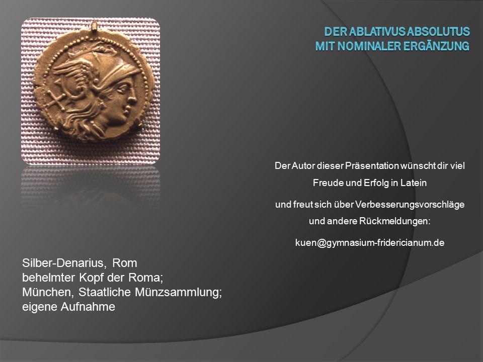 Silber-Denarius, Rom behelmter Kopf der Roma; München, Staatliche Münzsammlung; eigene Aufnahme Der Autor dieser Präsentation wünscht dir viel Freude