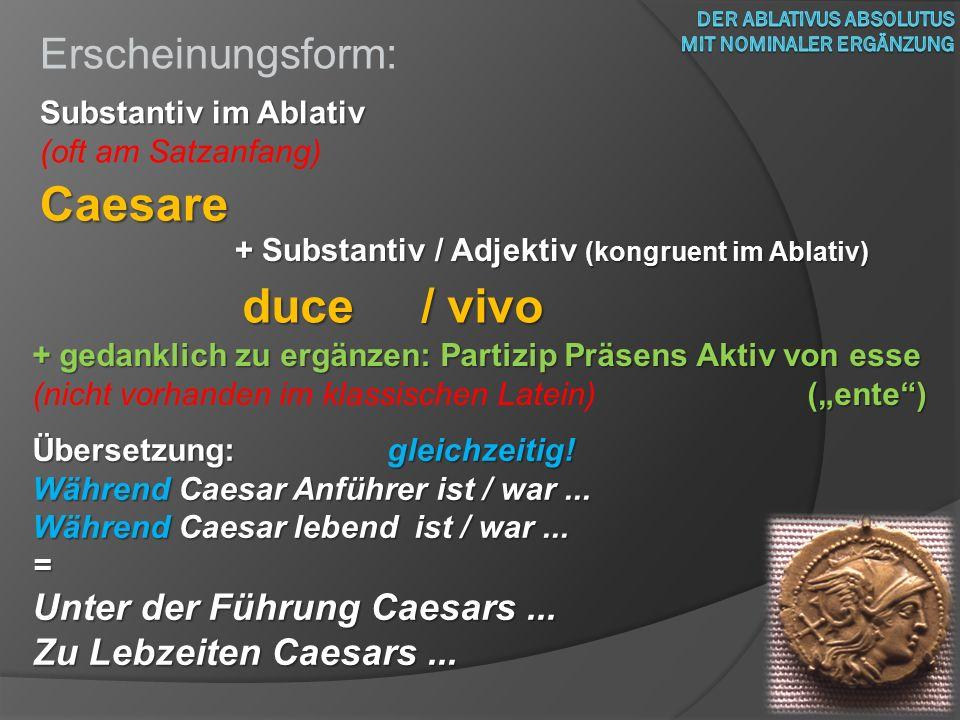 Erscheinungsform: Substantiv im Ablativ (oft am Satzanfang) Caesare + Substantiv / Adjektiv (kongruent im Ablativ) duce / vivo + gedanklich zu ergänze