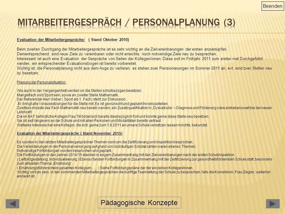 Pädagogische Konzepte Evaluation der Mitarbeitergespräche: ( Stand Oktober 2010) Beim zweiten Durchgang der Mitarbeitergespräche ist es sehr wichtig an die Zielvereinbarungen der ersten anzuknüpfen.