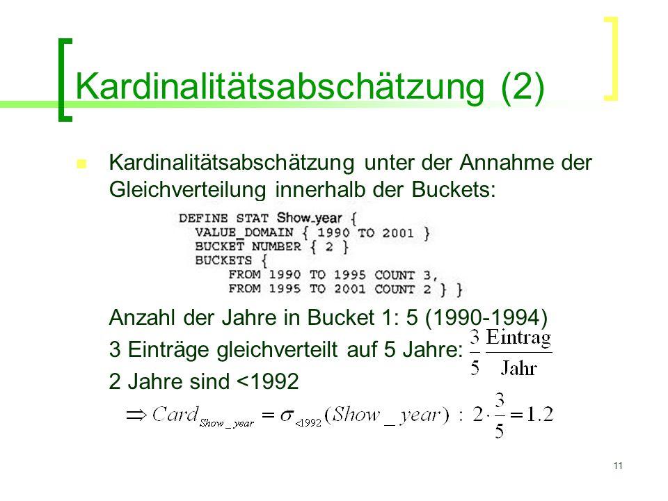 11 Kardinalitätsabschätzung (2) Kardinalitätsabschätzung unter der Annahme der Gleichverteilung innerhalb der Buckets: Anzahl der Jahre in Bucket 1: 5