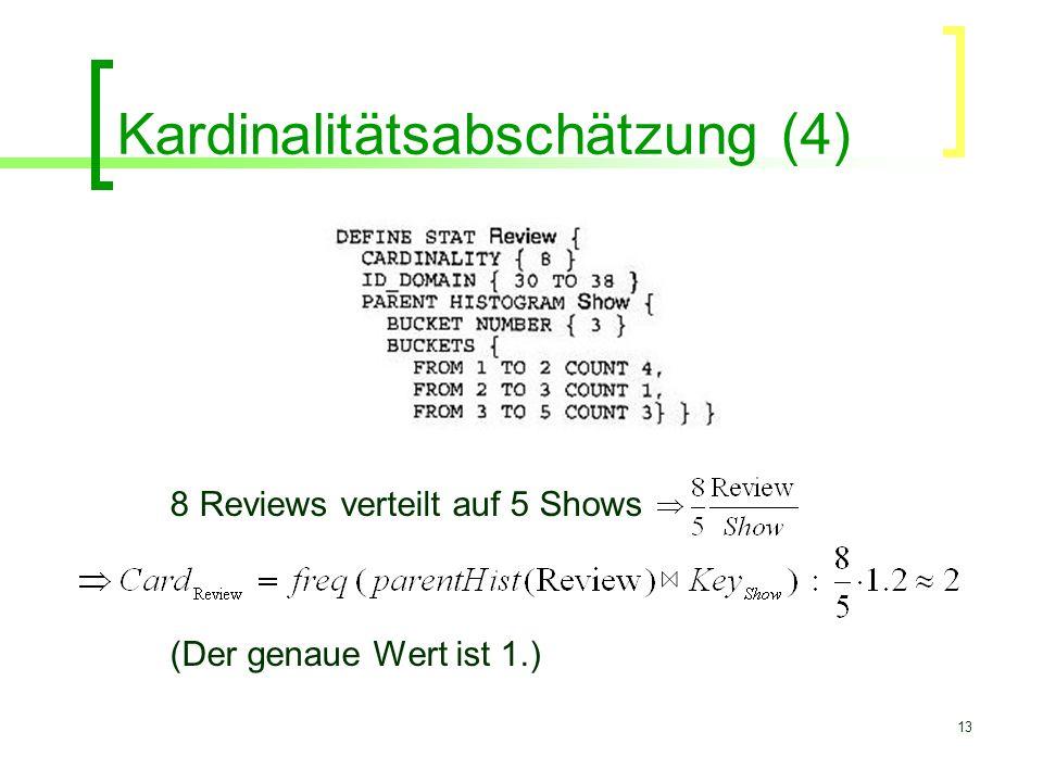 13 Kardinalitätsabschätzung (4) 8 Reviews verteilt auf 5 Shows (Der genaue Wert ist 1.)