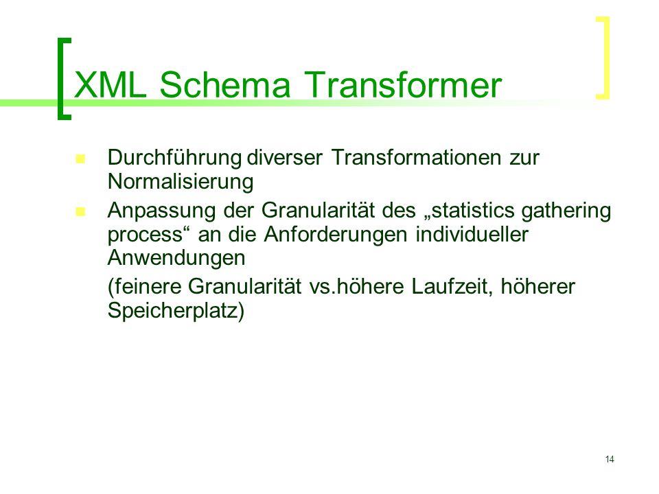 """14 XML Schema Transformer Durchführung diverser Transformationen zur Normalisierung Anpassung der Granularität des """"statistics gathering process"""" an d"""