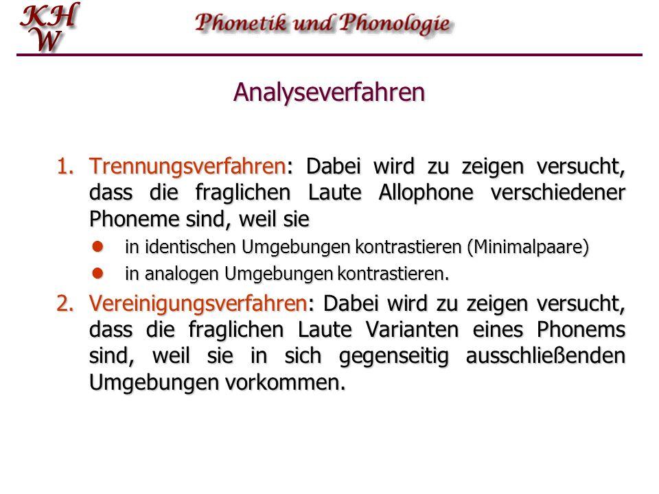 Analyseverfahren 1.Trennungsverfahren: Dabei wird zu zeigen versucht, dass die fraglichen Laute Allophone verschiedener Phoneme sind, weil sie in iden
