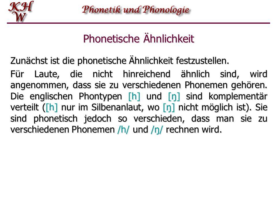 Phonetische Ähnlichkeit Zunächst ist die phonetische Ähnlichkeit festzustellen. Für Laute, die nicht hinreichend ähnlich sind, wird angenommen, dass s