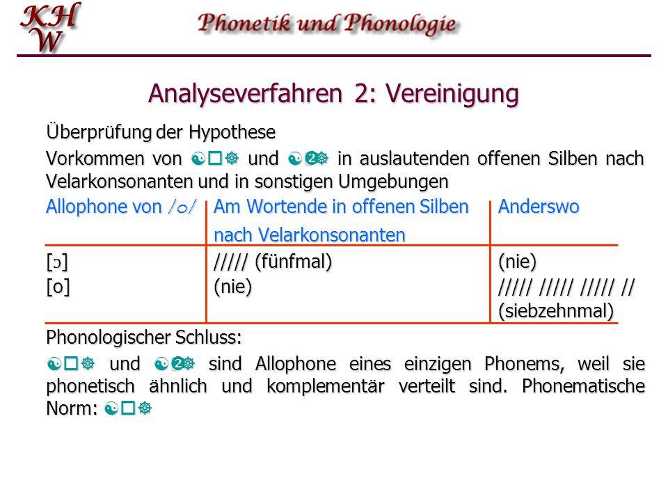 Analyseverfahren 2: Vereinigung Ü berpr ü fung der Hypothese Vorkommen von [o] und [] in auslautenden offenen Silben nach Velarkonsonanten und in son