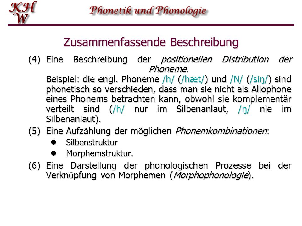 Zusammenfassende Beschreibung (4)Eine Beschreibung der positionellen Distribution der Phoneme. Beispiel: die engl. Phoneme /h/ (/hæt/) und /N/ (/siŋ/)