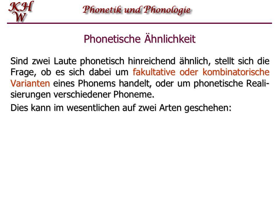 Phonetische Ähnlichkeit Sind zwei Laute phonetisch hinreichend ähnlich, stellt sich die Frage, ob es sich dabei um fakultative oder kombinatorische Va