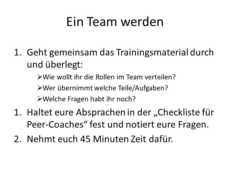 Ein Team werden 1.Geht gemeinsam das Trainingsmaterial durch und überlegt:  Wie wollt ihr die Rollen im Team verteilen?  Wer übernimmt welche Teile/