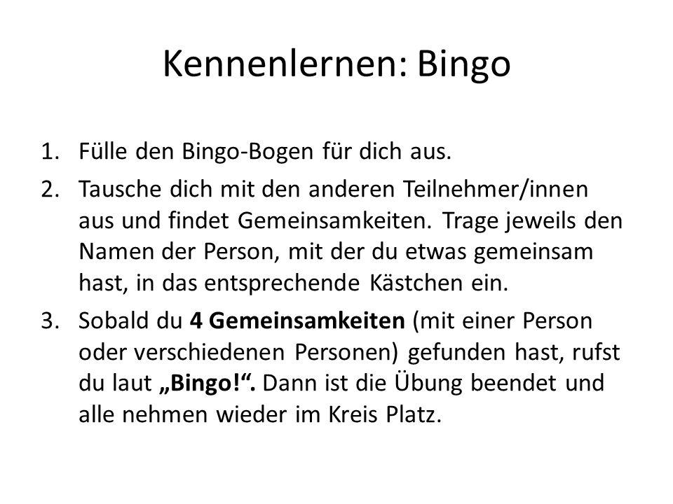 Kennenlernen: Bingo 1.Fülle den Bingo-Bogen für dich aus. 2.Tausche dich mit den anderen Teilnehmer/innen aus und findet Gemeinsamkeiten. Trage jeweil
