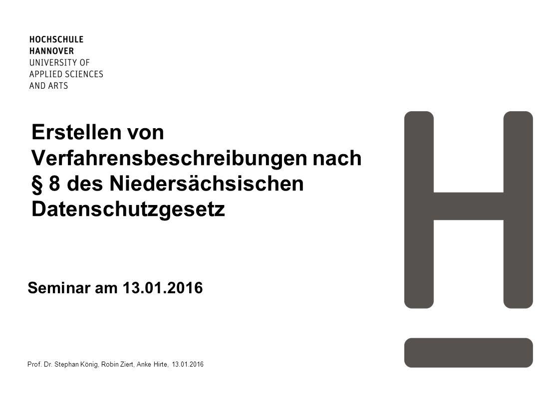 Erstellen von Verfahrensbeschreibungen nach § 8 des Niedersächsischen Datenschutzgesetz Seminar am 13.01.2016 Prof. Dr. Stephan König, Robin Ziert, An