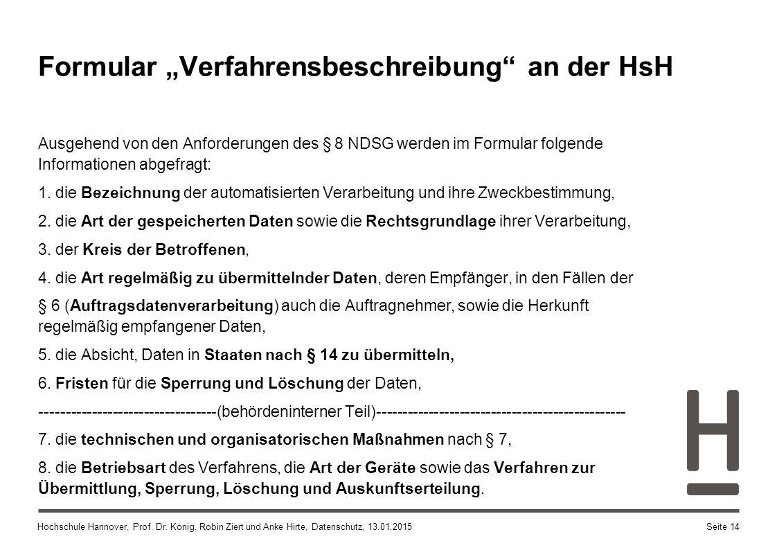 Hochschule Hannover, Prof. Dr. König, Robin Ziert und Anke Hirte, Datenschutz, 13.01.2015 Ausgehend von den Anforderungen des § 8 NDSG werden im Formu