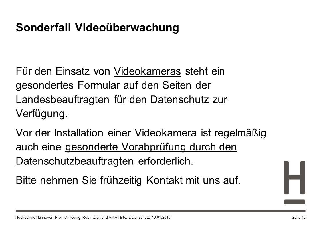 Hochschule Hannover, Prof. Dr. König, Robin Ziert und Anke Hirte, Datenschutz, 13.01.2015 Für den Einsatz von Videokameras steht ein gesondertes Formu