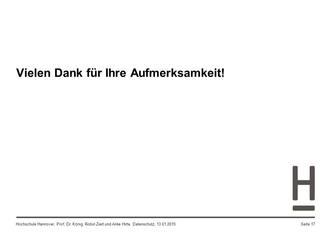 Hochschule Hannover, Prof. Dr. König, Robin Ziert und Anke Hirte, Datenschutz, 13.01.2015Seite 17 Vielen Dank für Ihre Aufmerksamkeit!