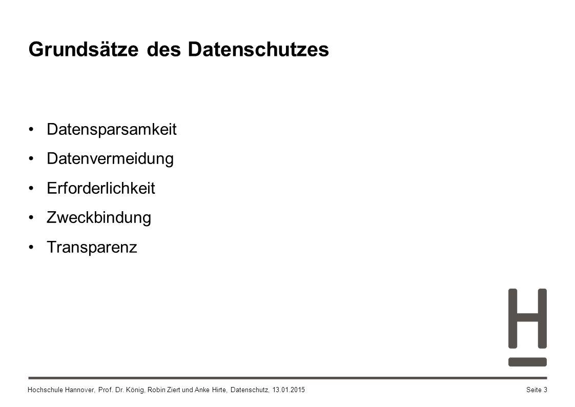 Hochschule Hannover, Prof. Dr. König, Robin Ziert und Anke Hirte, Datenschutz, 13.01.2015 Grundsätze des Datenschutzes Datensparsamkeit Datenvermeidun