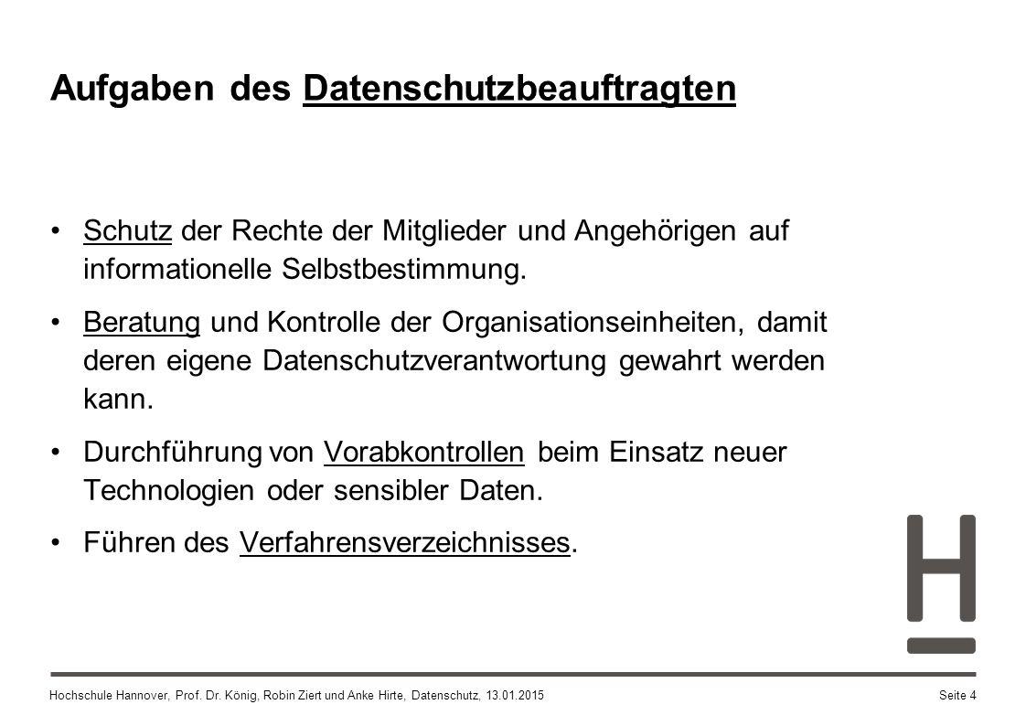 Hochschule Hannover, Prof. Dr. König, Robin Ziert und Anke Hirte, Datenschutz, 13.01.2015 Aufgaben des Datenschutzbeauftragten Schutz der Rechte der M