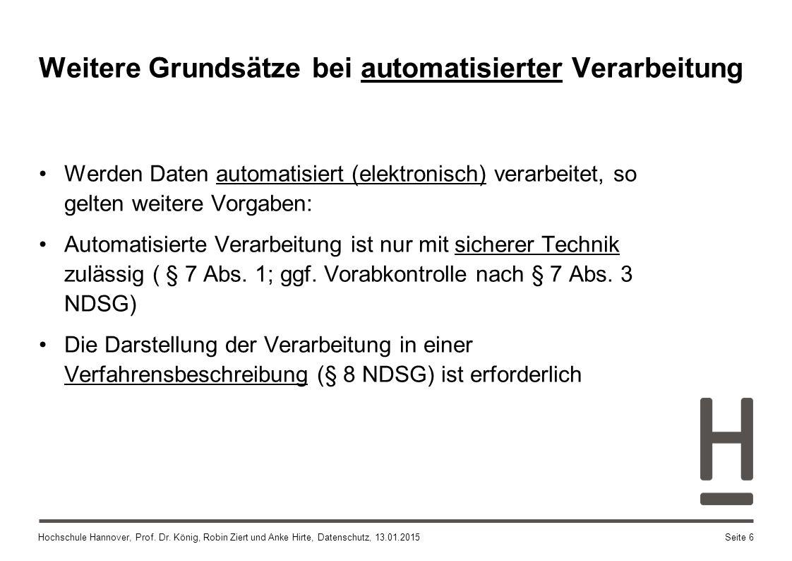 Hochschule Hannover, Prof. Dr. König, Robin Ziert und Anke Hirte, Datenschutz, 13.01.2015 Werden Daten automatisiert (elektronisch) verarbeitet, so ge