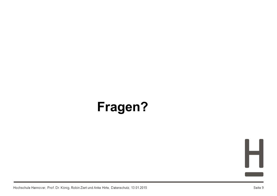 Hochschule Hannover, Prof. Dr. König, Robin Ziert und Anke Hirte, Datenschutz, 13.01.2015 Fragen? Seite 9