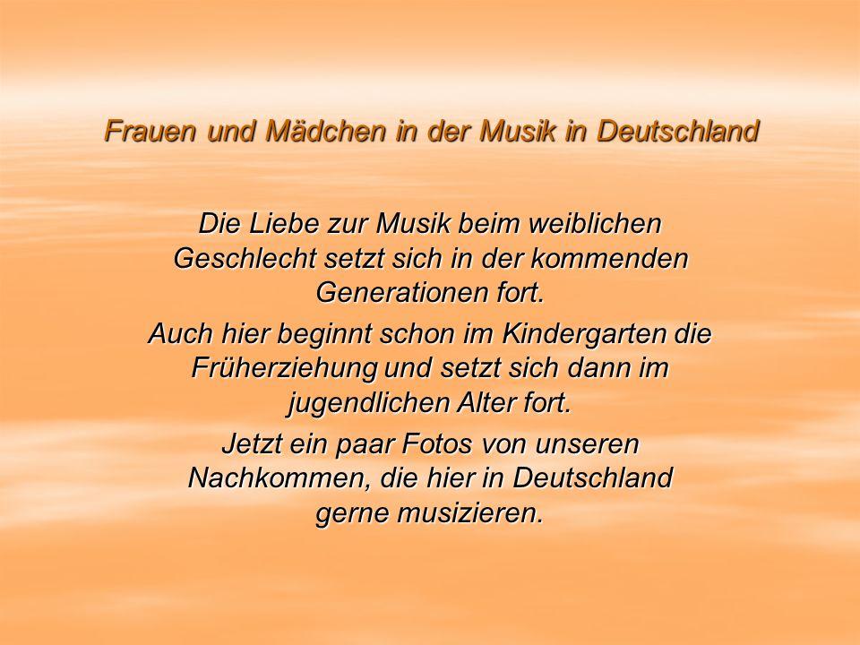 Frauen und Mädchen in der Musik in Deutschland Die Liebe zur Musik beim weiblichen Geschlecht setzt sich in der kommenden Generationen fort.