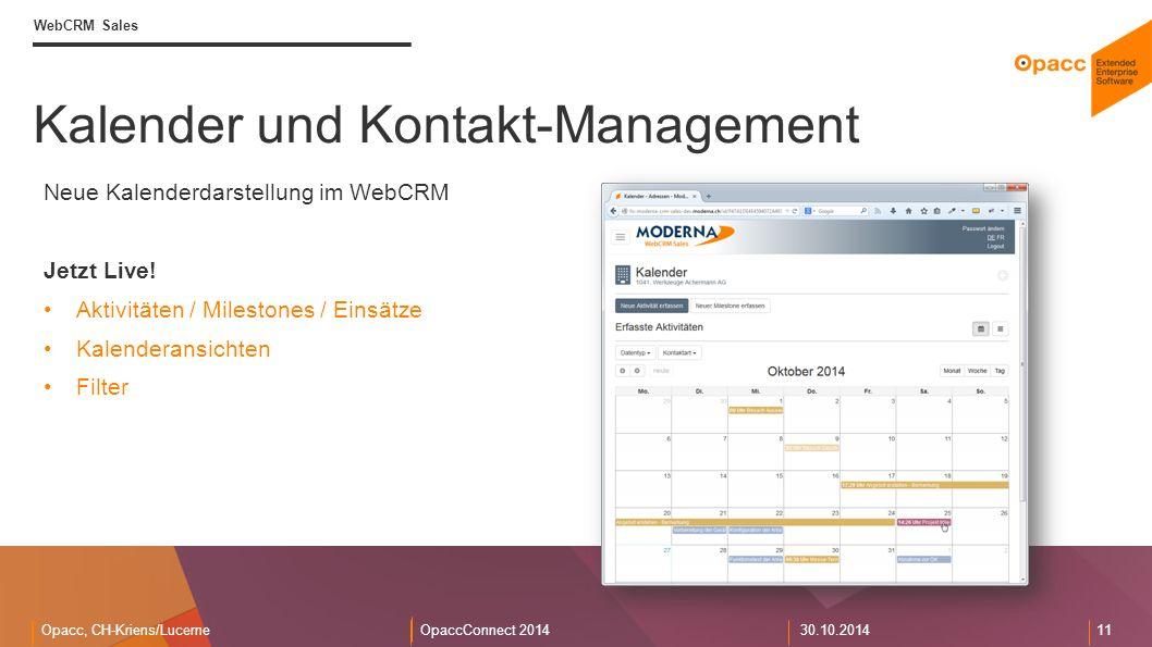 Opacc, CH-Kriens/LucerneOpaccConnect 201430.10.2014 11 Kalender und Kontakt-Management WebCRM Sales Neue Kalenderdarstellung im WebCRM Jetzt Live.