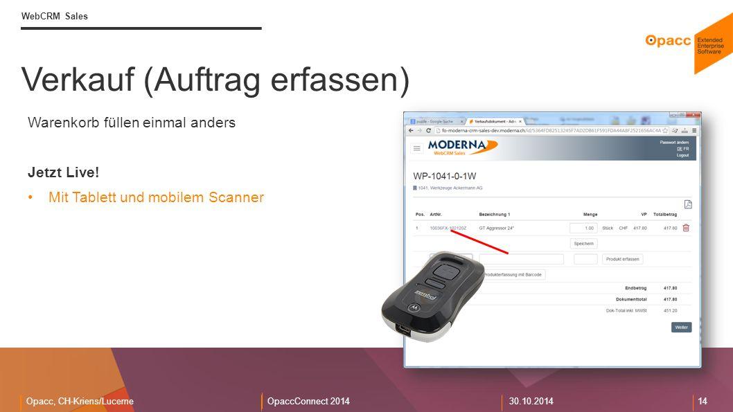Opacc, CH-Kriens/LucerneOpaccConnect 201430.10.2014 14 Verkauf (Auftrag erfassen) WebCRM Sales Warenkorb füllen einmal anders Jetzt Live.
