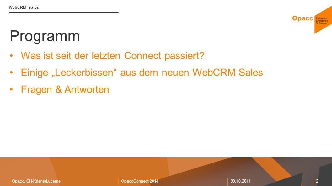 Opacc, CH-Kriens/LucerneOpaccConnect 201430.10.2014 2 WebCRM Sales Programm Was ist seit der letzten Connect passiert.