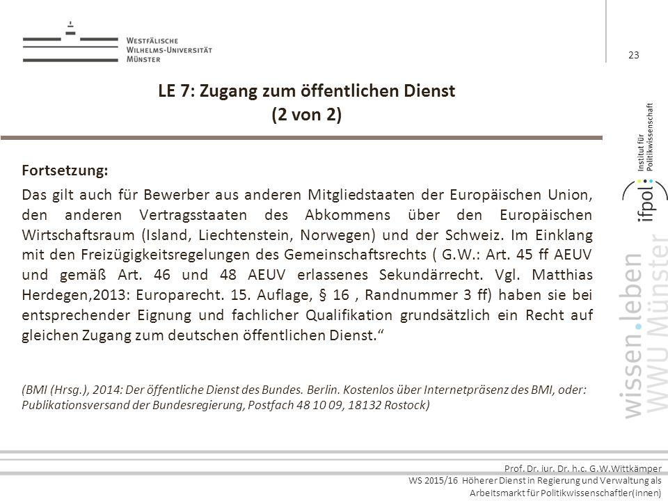 Prof. Dr. iur. Dr. h.c. G.W.Wittkämper WS 2015/16 Höherer Dienst in Regierung und Verwaltung als Arbeitsmarkt für Politikwissenschaftler(innen) LE 7: