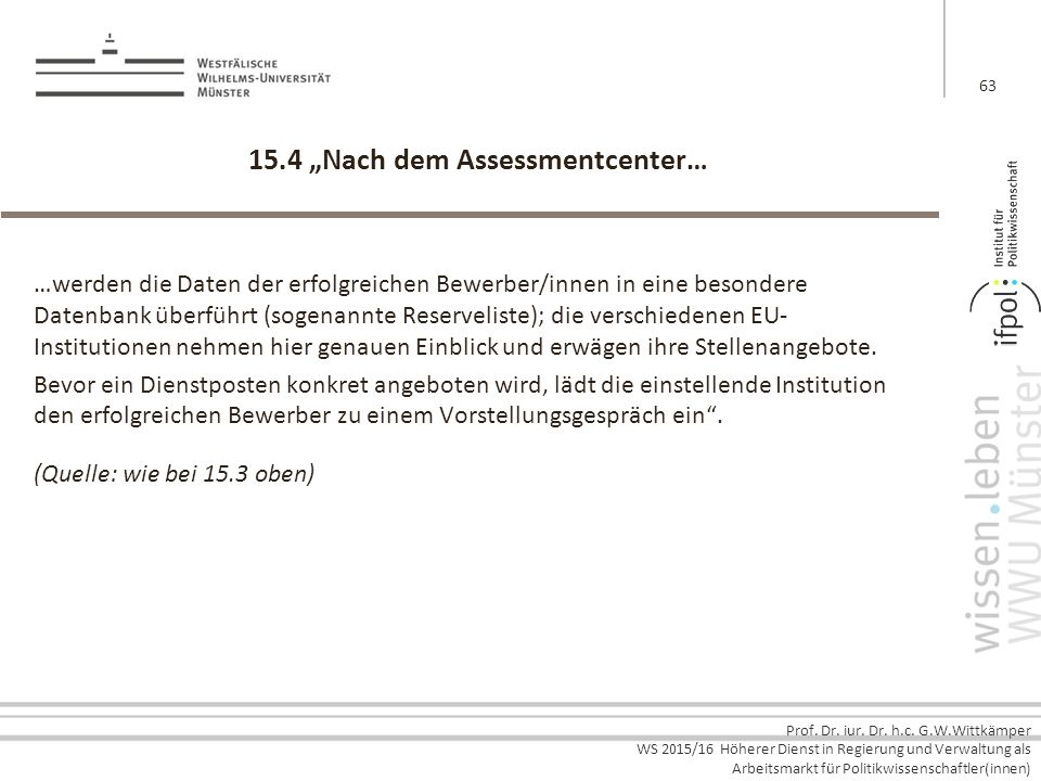 """Prof. Dr. iur. Dr. h.c. G.W.Wittkämper WS 2015/16 Höherer Dienst in Regierung und Verwaltung als Arbeitsmarkt für Politikwissenschaftler(innen) 15.4 """""""