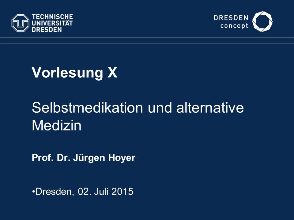 Vorlesung X Selbstmedikation und alternative Medizin Prof. Dr. Jürgen Hoyer Dresden, 02. Juli 2015