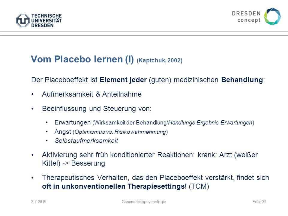 Vom Placebo lernen (I) (Kaptchuk, 2002) Der Placeboeffekt ist Element jeder (guten) medizinischen Behandlung: Aufmerksamkeit & Anteilnahme Beeinflussu