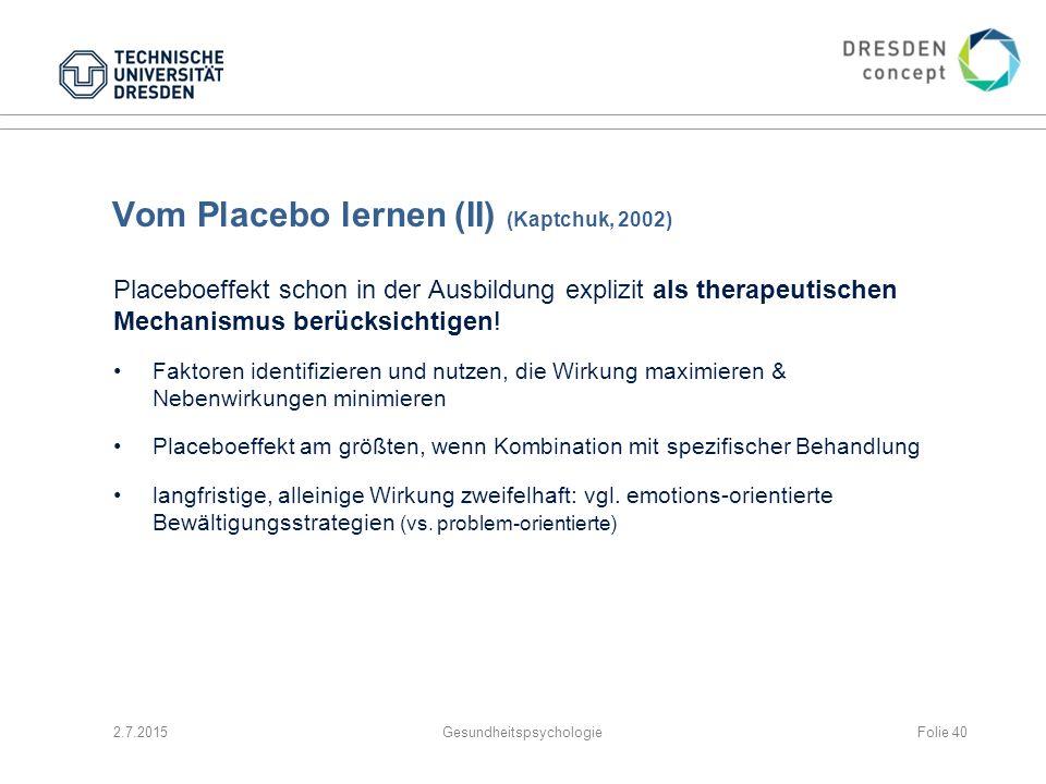 Vom Placebo lernen (II) (Kaptchuk, 2002) Placeboeffekt schon in der Ausbildung explizit als therapeutischen Mechanismus berücksichtigen! Faktoren iden