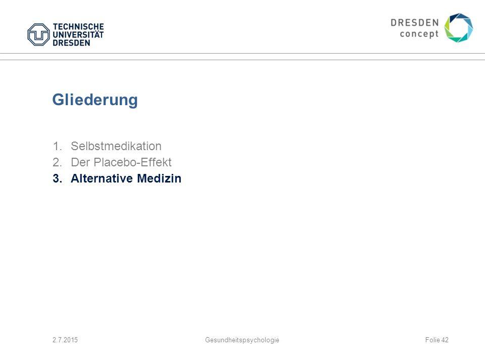 Gliederung 1.Selbstmedikation 2.Der Placebo-Effekt 3.Alternative Medizin 2.7.2015GesundheitspsychologieFolie 42