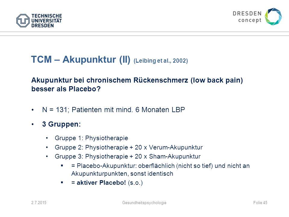 TCM – Akupunktur (II) (Leibing et al., 2002) Akupunktur bei chronischem Rückenschmerz (low back pain) besser als Placebo? N = 131; Patienten mit mind.