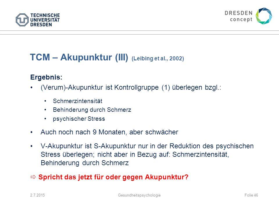 TCM – Akupunktur (III) (Leibing et al., 2002) Ergebnis: (Verum)-Akupunktur ist Kontrollgruppe (1) überlegen bzgl.: Schmerzintensität Behinderung durch