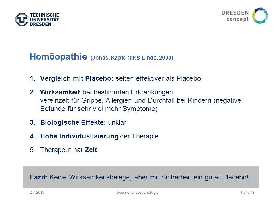 Homöopathie (Jonas, Kaptchuk & Linde, 2003) 1.Vergleich mit Placebo: selten effektiver als Placebo 2.Wirksamkeit bei bestimmten Erkrankungen: vereinze
