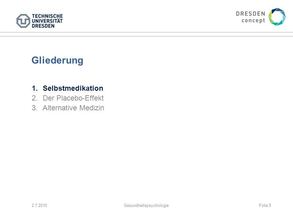 Gliederung 1.Selbstmedikation 2.Der Placebo-Effekt 3.Alternative Medizin 2.7.2015GesundheitspsychologieFolie 5