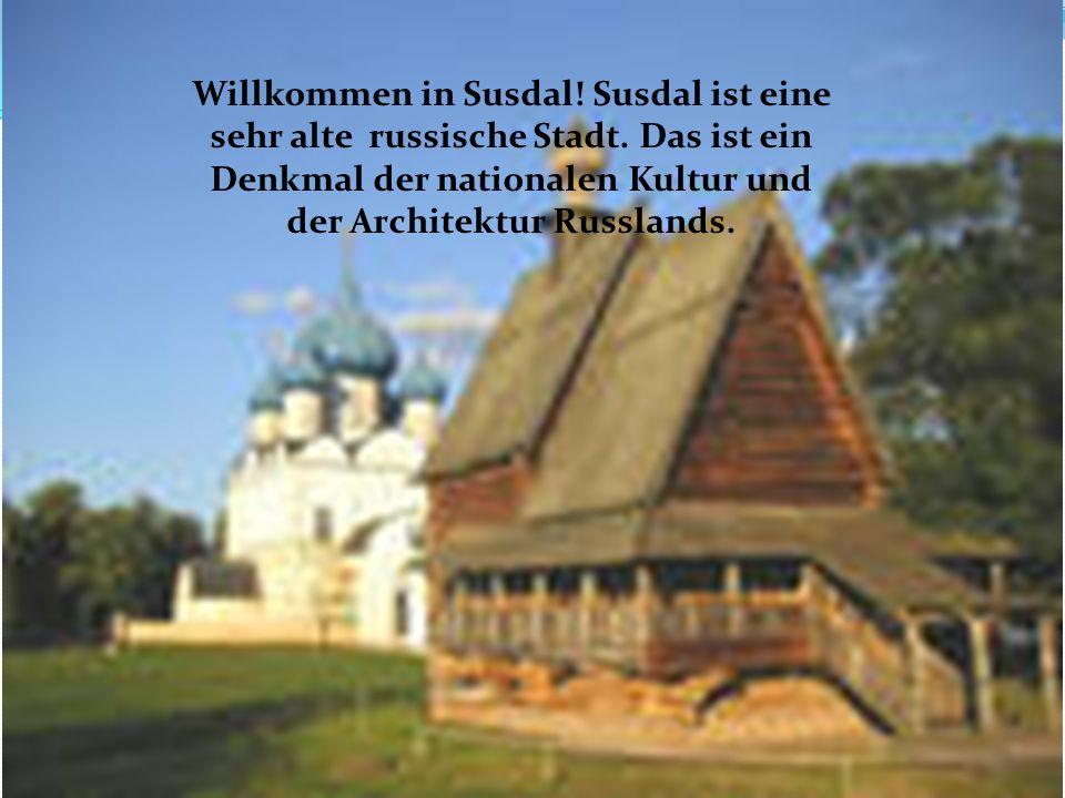 Willkommen in Susdal! Susdal ist eine sehr alte russische Stadt. Das ist ein Denkmal der nationalen Kultur und der Architektur Russlands.