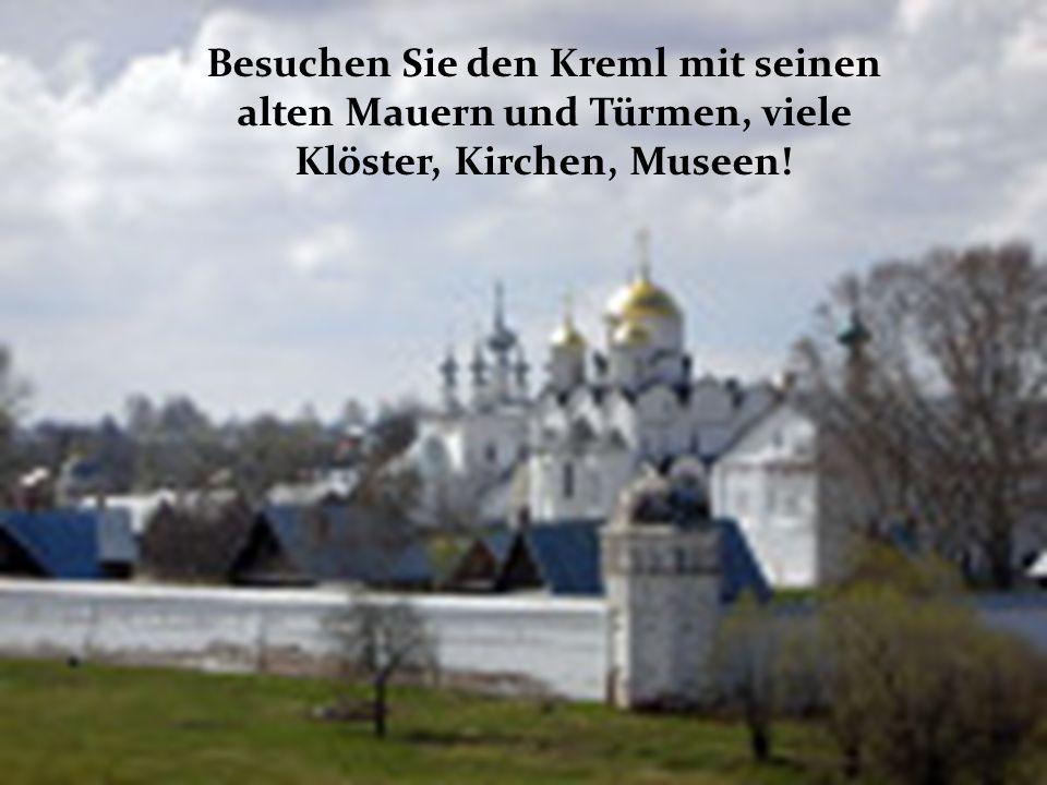 Besuchen Sie den Kreml mit seinen alten Mauern und Türmen, viele Klöster, Kirchen, Museen!