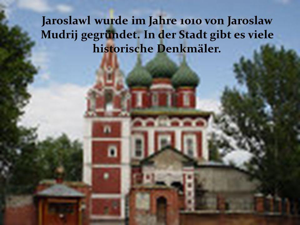 Jaroslawl wurde im Jahre 1010 von Jaroslaw Mudrij gegründet. In der Stadt gibt es viele historische Denkmäler.