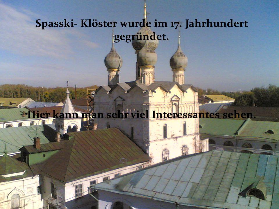 Spasski- Klöster wurde im 17. Jahrhundert gegründet. Hier kann man sehr viel Interessantes sehen.