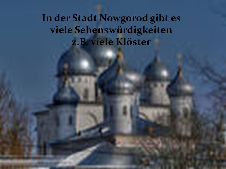 In der Stadt Nowgorod gibt es viele Sehenswürdigkeiten z.B. viele Klöster