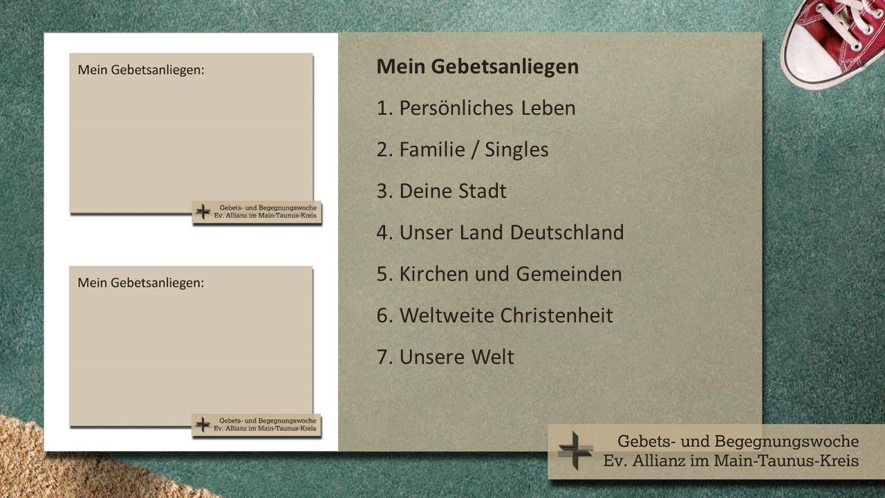 Mein Gebetsanliegen 1. Persönliches Leben 2. Familie / Singles 3.