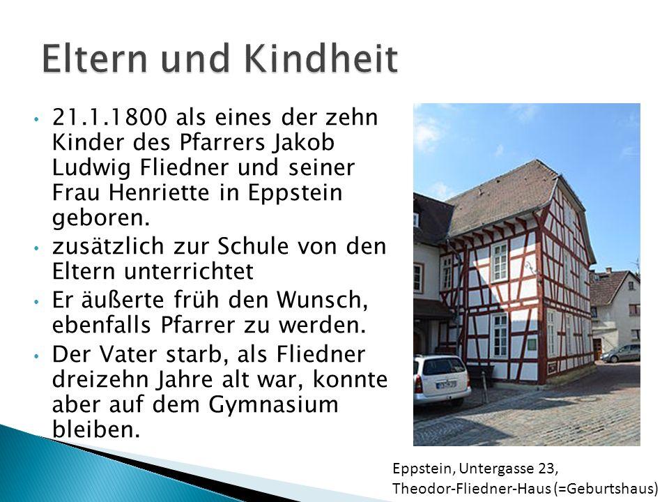 21.1.1800 als eines der zehn Kinder des Pfarrers Jakob Ludwig Fliedner und seiner Frau Henriette in Eppstein geboren. zusätzlich zur Schule von den El