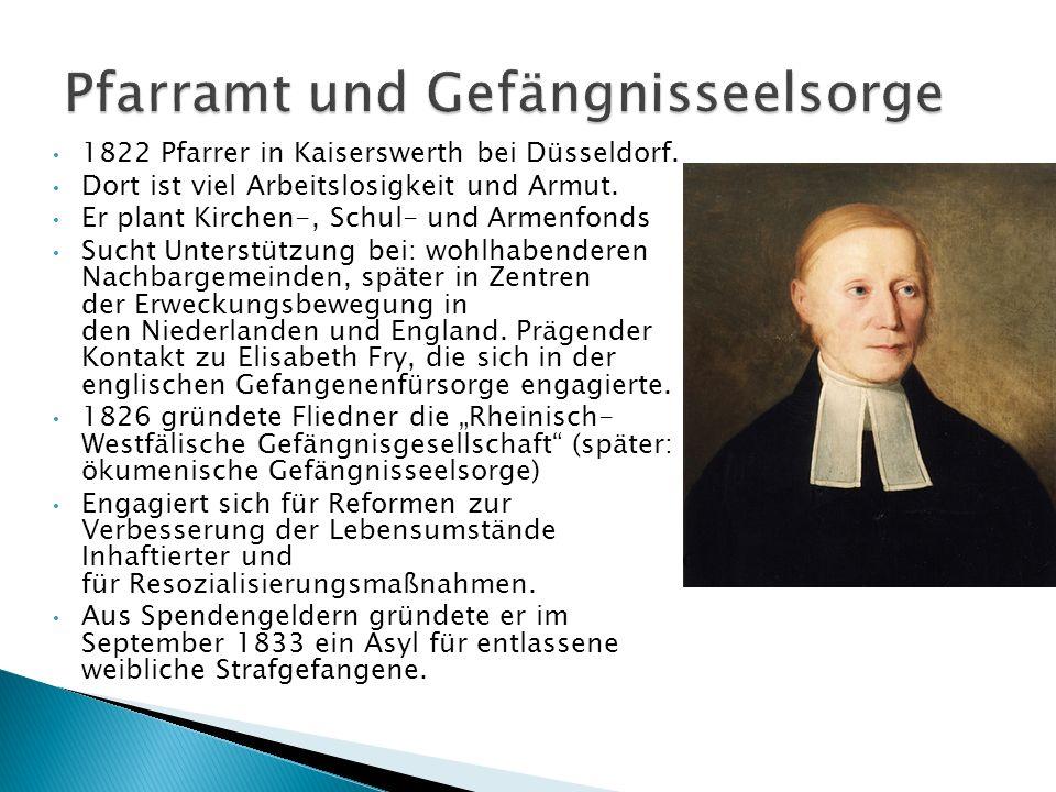 1822 Pfarrer in Kaiserswerth bei Düsseldorf. Dort ist viel Arbeitslosigkeit und Armut. Er plant Kirchen-, Schul- und Armenfonds Sucht Unterstützung be