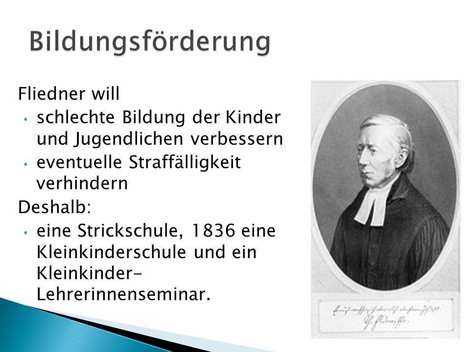 Fliedner will schlechte Bildung der Kinder und Jugendlichen verbessern eventuelle Straffälligkeit verhindern Deshalb: eine Strickschule, 1836 eine Kle