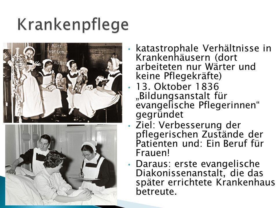 """katastrophale Verhältnisse in Krankenhäusern (dort arbeiteten nur Wärter und keine Pflegekräfte) 13. Oktober 1836 """"Bildungsanstalt für evangelische Pf"""