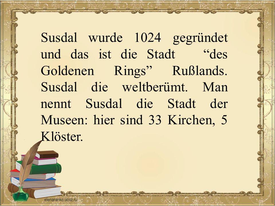Susdal wurde 1024 gegründet und das ist die Stadt des Goldenen Rings Rußlands.
