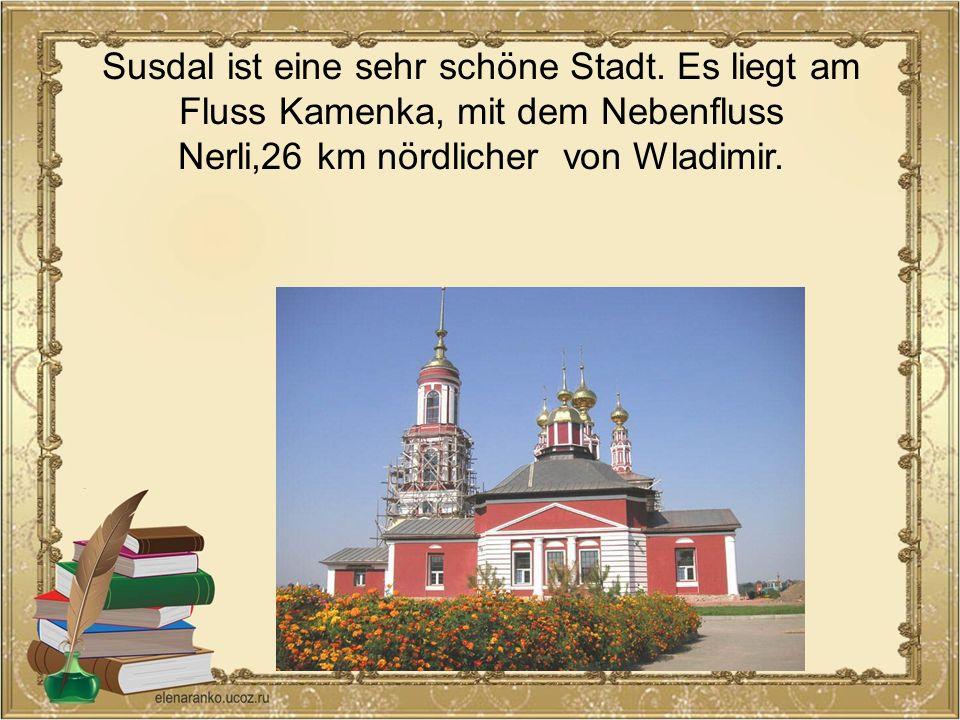 Susdal ist eine sehr schöne Stadt. Es liegt am Fluss Kamenka, mit dem Nebenfluss Nerli,26 km nördlicher von Wladimir.