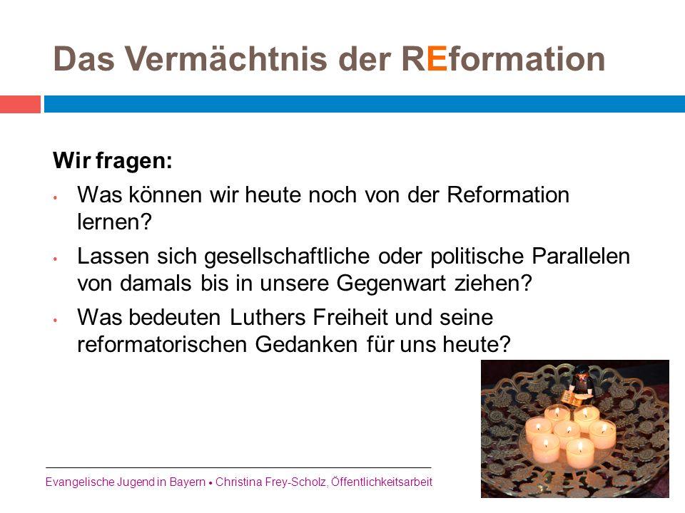 Das Vermächtnis der REformation Wir fragen: Was können wir heute noch von der Reformation lernen? Lassen sich gesellschaftliche oder politische Parall