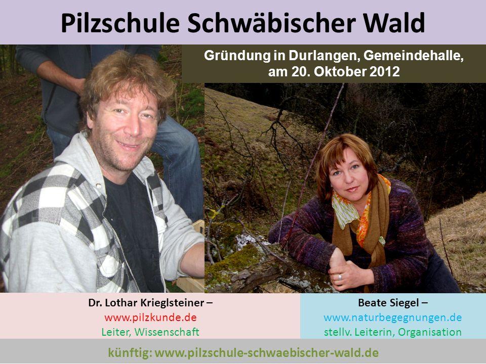 Pilzschule Schwäbischer Wald Dr. Lothar Krieglsteiner – www.pilzkunde.de Leiter, Wissenschaft Beate Siegel – www.naturbegegnungen.de stellv. Leiterin,