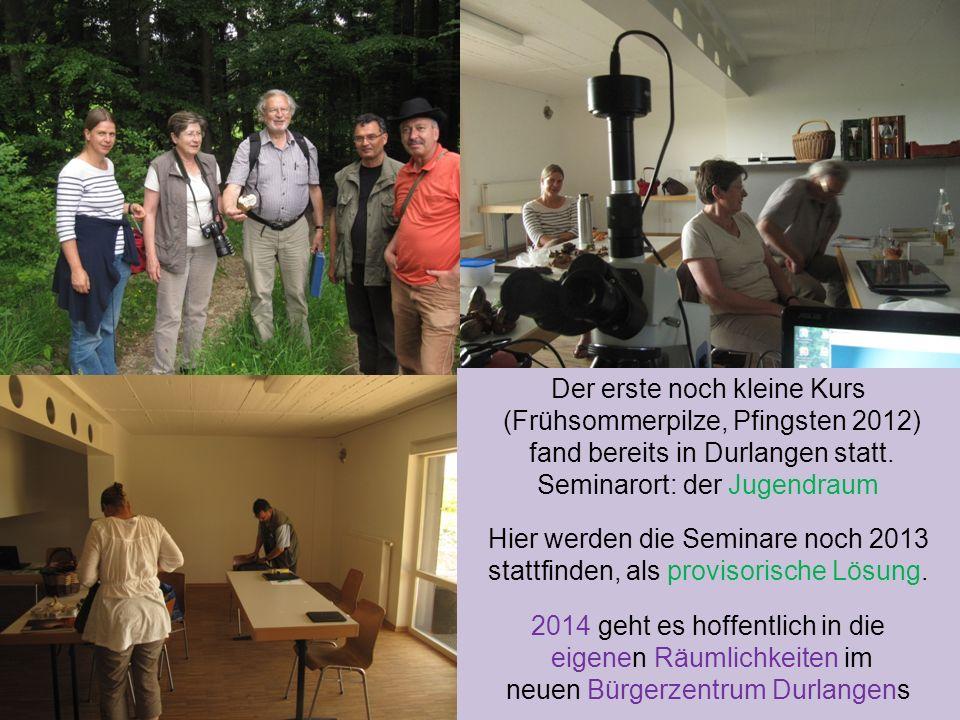 Der erste noch kleine Kurs (Frühsommerpilze, Pfingsten 2012) fand bereits in Durlangen statt. Seminarort: der Jugendraum Hier werden die Seminare noch